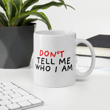 Load image into Gallery viewer, Don't Tell Me Who I Am | Mug-mugs-Eggenland