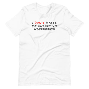 Don't Waste Energy on Narcissists | Short-Sleeve Unisex T-Shirt-t-shirts-White-S-Eggenland