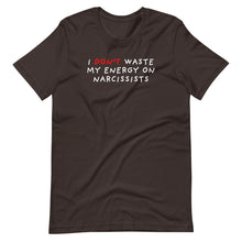 Load image into Gallery viewer, Don't Waste Energy on Narcissists | Short-Sleeve Unisex T-Shirt-t-shirts-Brown-S-Eggenland