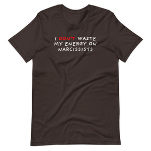Don't Waste Energy on Narcissists | Short-Sleeve Unisex T-Shirt-t-shirts-Brown-S-Eggenland