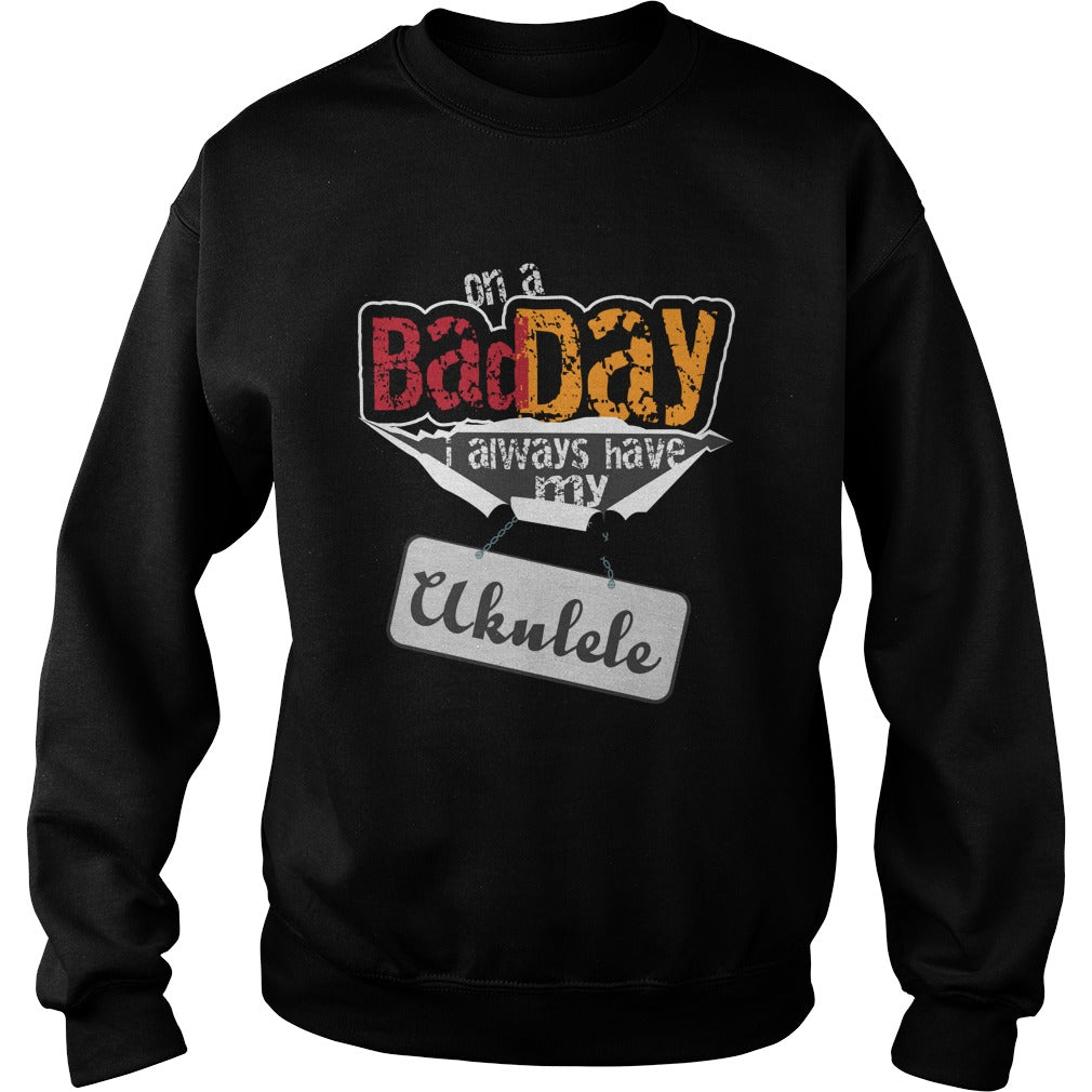 Bad Day Ukulele Player Sweatshirt
