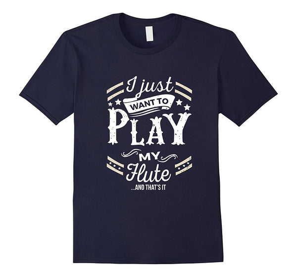 I Just Want to Play My Flute & That's It T-Shirt