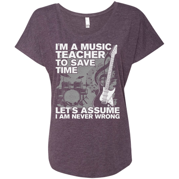 I'm A Music Teacher, To Save Time Let's Assume I'm Never Wrong Ladies Dolman Sleeve Shirt