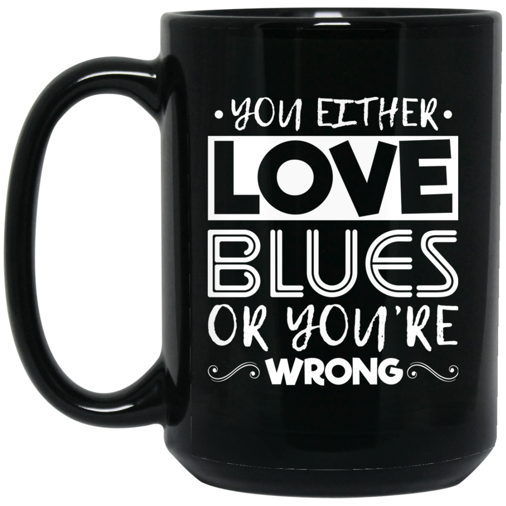 You Either Love Blues Or You're Wrong Coffee Mug Black