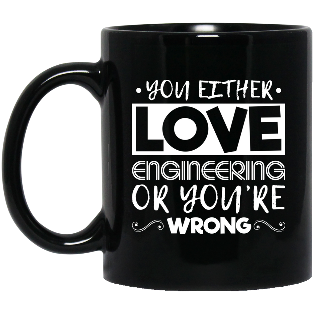 You Either Love Engineering Or You're Wrong Coffee Mug Black