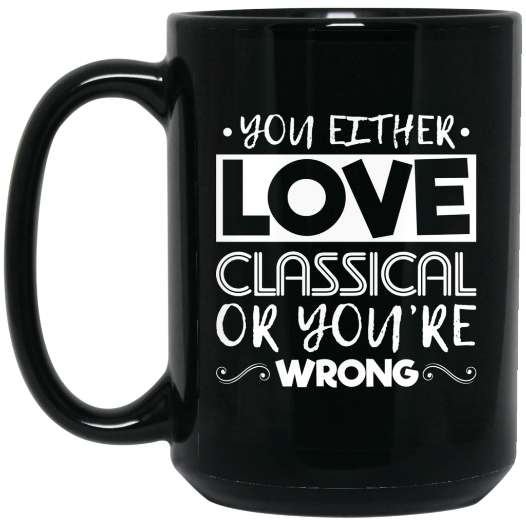You Either Love Classical Or You're Wrong Coffee Mug Black