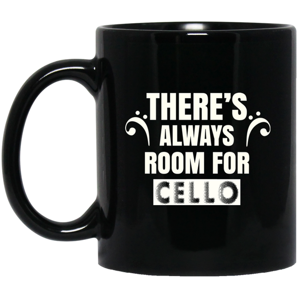 There's Always Room for Cello Coffee Mug Black