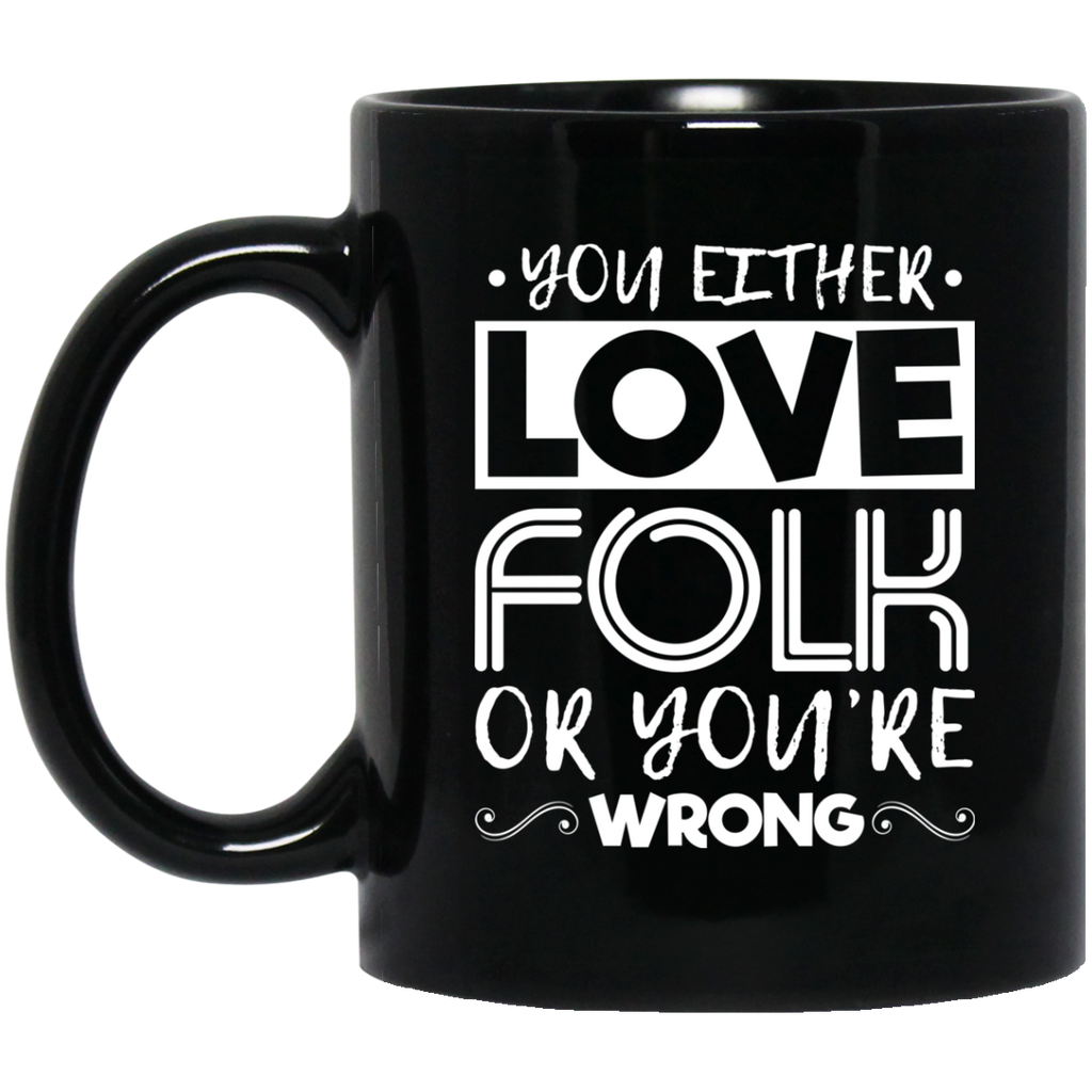 You Either Love Folk Or You're Wrong Coffee Mug Black