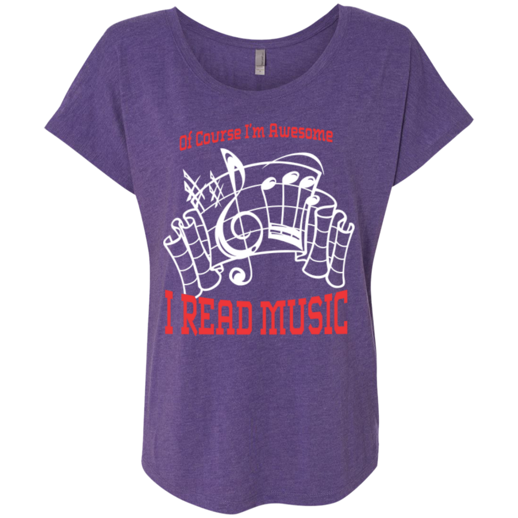 Of Course I'm Awesome, I Read Music Ladies Dolman Sleeve Shirt - Music Reading Savant Store