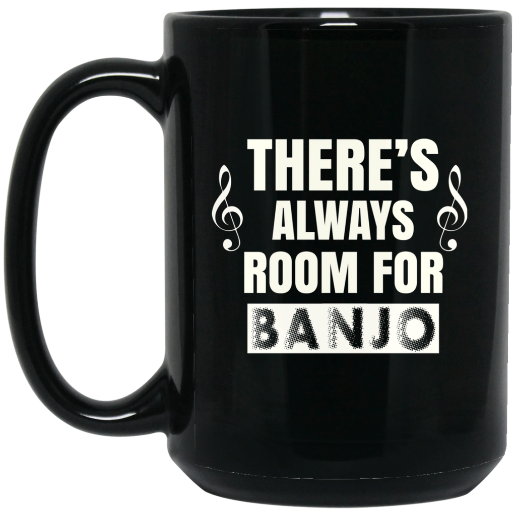 There's Always Room for Banjo Coffee Mug Black