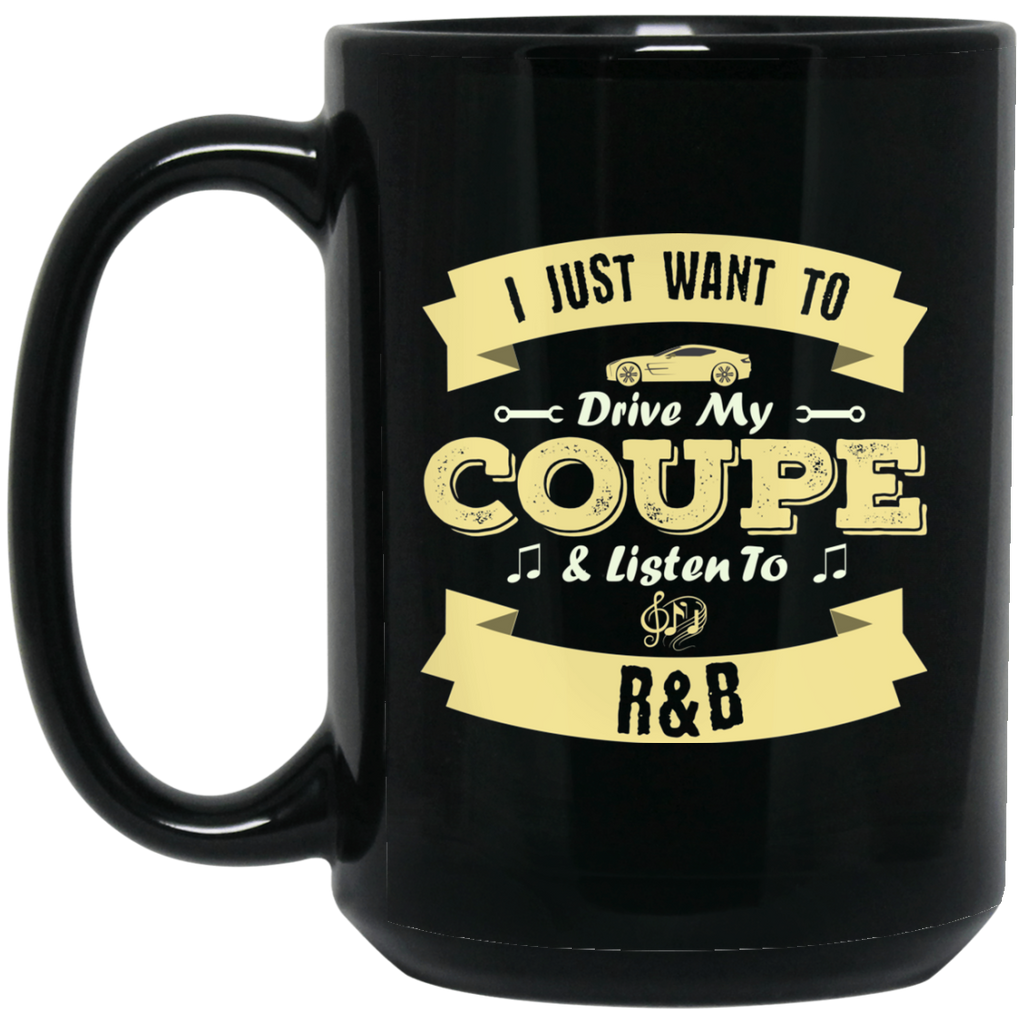 I Just Want To Drive My Coupe & Listen To R&B Coffee Mug Black