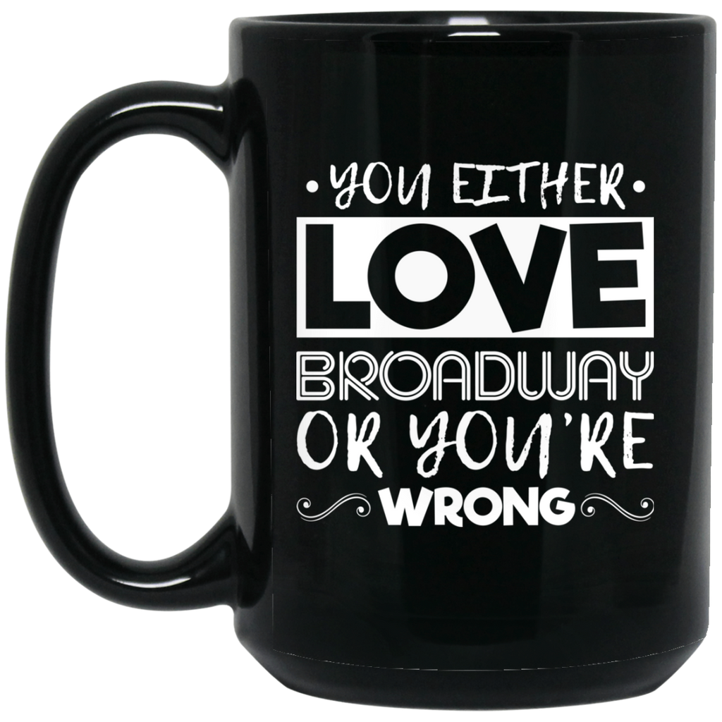 You Either Love Broadway Or You're Wrong Coffee Mug Black