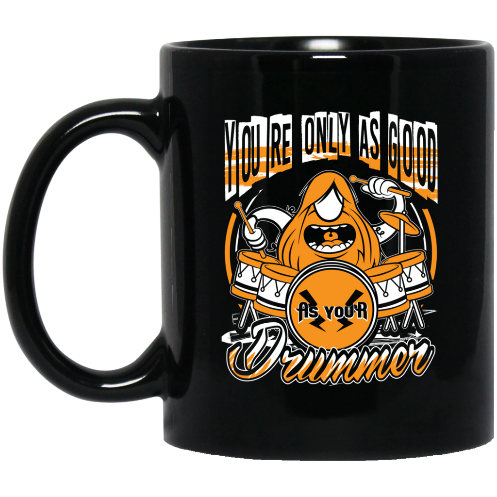 You're Only As Good As Your Drummer Coffee Mug Black