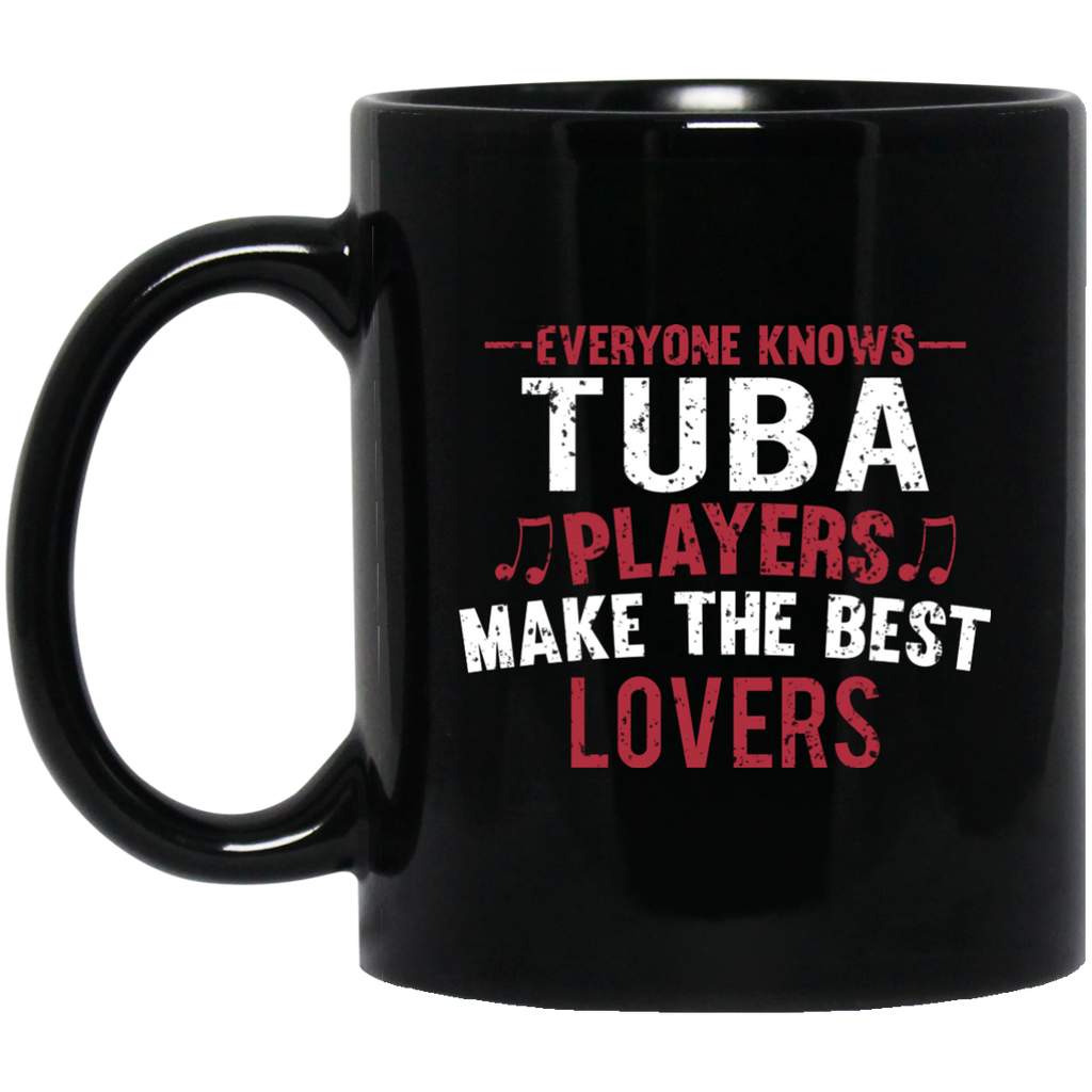 Everyone Knows Tuba Players Make The Best Lovers Coffee Mug Black