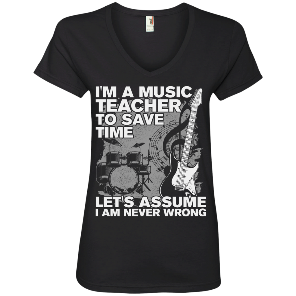 I'm A Music Teacher, To Save Time Let's Assume I'm Never Wrong Ladies' V-Neck Tee