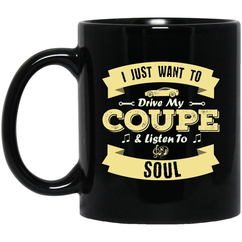 I Just Want To Drive My Coupe & Listen To Soul Coffee Mug Black