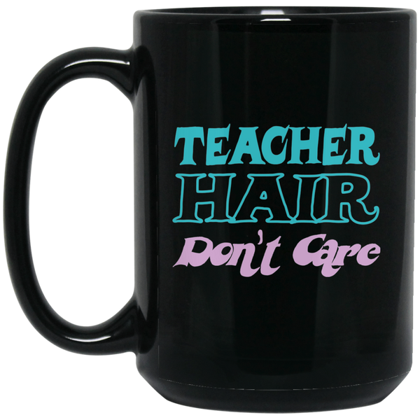 Teacher Hair Don't Care Coffee Mug Black