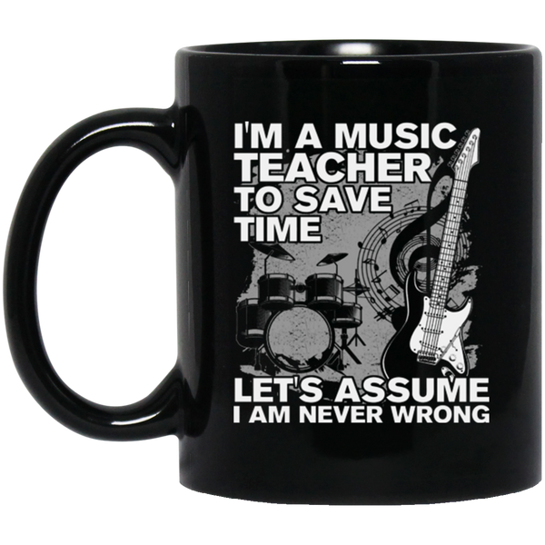 I'm A Music Teacher To Save Time Let's Assume I'm Never Wrong Coffee Mug Black