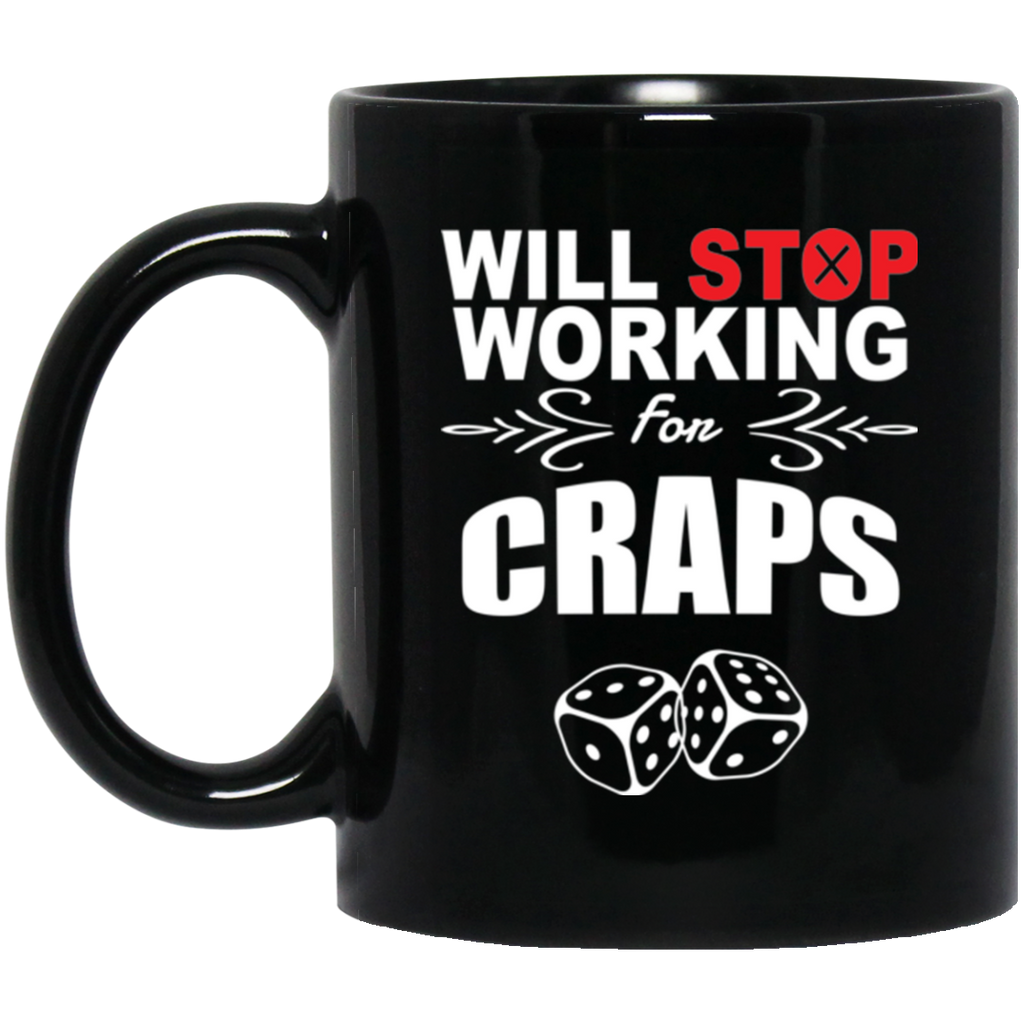 Will Stop Working For Craps Coffee Mug Black