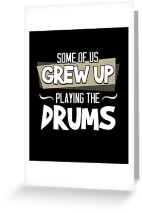 Drums Grew Up Greeting Card