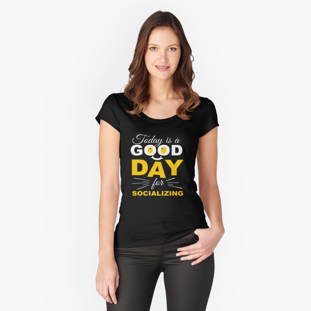 Socializing Good Day Women's Fitted Scoop T-Shirt