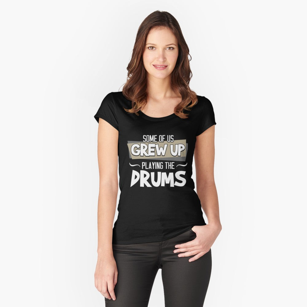 Drums Grew Up Women's Fitted Scoop T-Shirt
