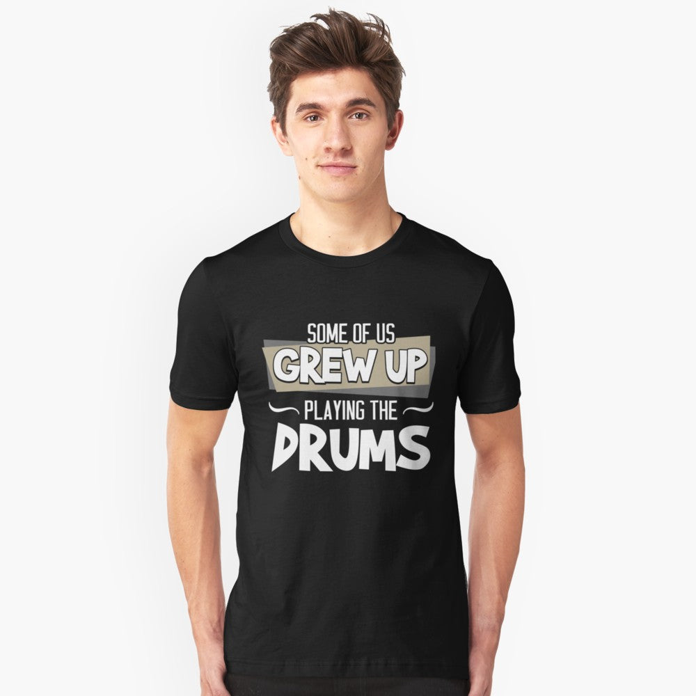 Drums Grew Up Unisex T-Shirt