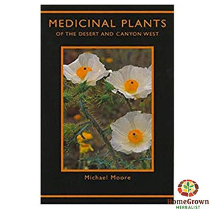 Medicinal Plants Of The Desert & Canyon West By Michael Moore - Books Homegrown Herbalist