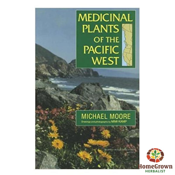 Medicinal Plants Of The Pacific West By Michael Moore - Books Homegrown Herbalist