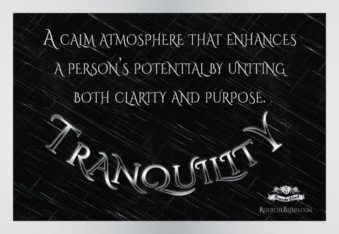 A calm atmosphere that enhances a person's potential by uniting both clarity and purpose. —Tranquility
