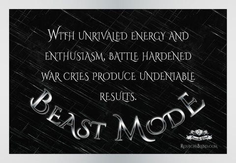 With unrivaled energy and enthusiasm, battle hardened war cries produce undeniable results. — Beast Mode