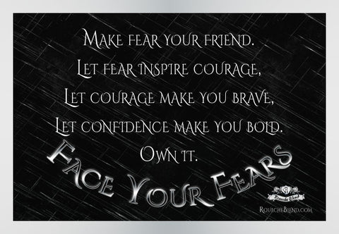 Make fear your friend, let fear inspire courage, let courage make you brave, let confidence make you bold. Own it. - Face Your Fears