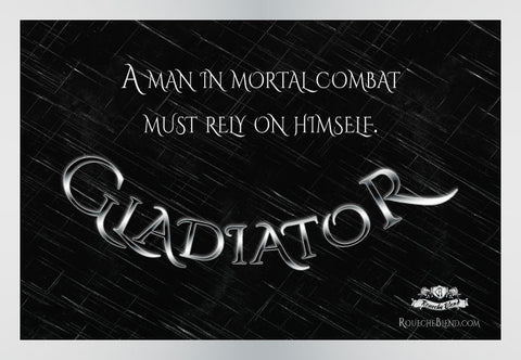 A man in mortal combat must rely on himself. — Gladiator