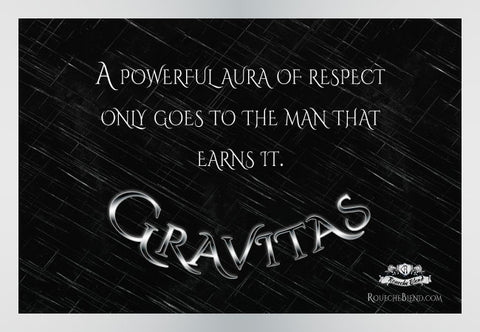 A powerful aura of respect only goes to the man that earns it. — Gravitas