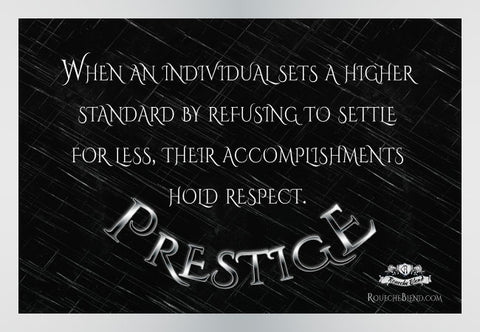 When an individual sets a higher standard by refusing to settle for less, their accomplishments hold respect. — Prestige