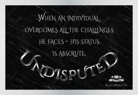 When an individual overcomes all the challenges he faces, his status is absolute. — Undisputed