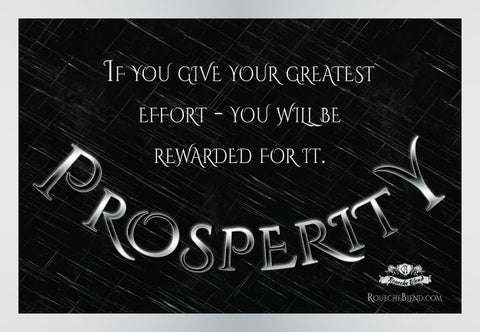 If you give your greatest/best effort, you will be rewarded for it. — Prosperity