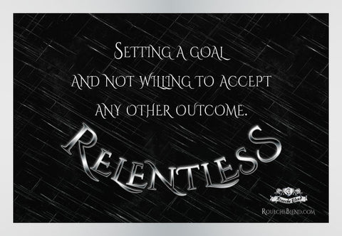 Setting a goal and not willing to accept any other outcome. — Relentless