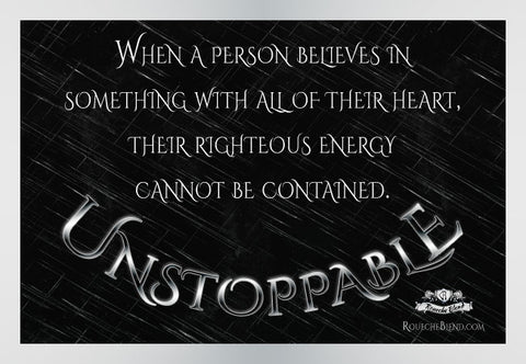 When a person believes in something with all their heart, their righteous energy cannot be contained. — Unstoppable
