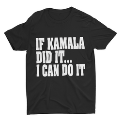 If Kamala Did It I Can Do It Tshirt - Motivat3Me