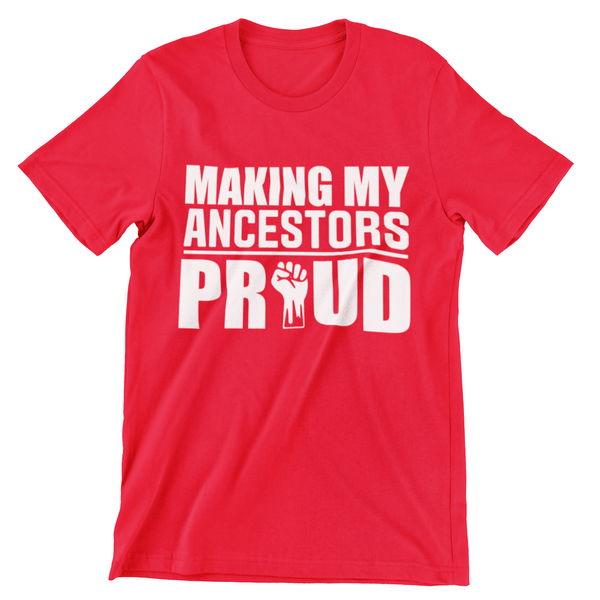 Making My Ancestors Proud Unisex T-shirt - Motivat3Me