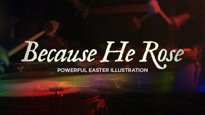 Because He Rose