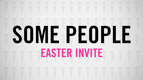 Some People - Easter Invite Video