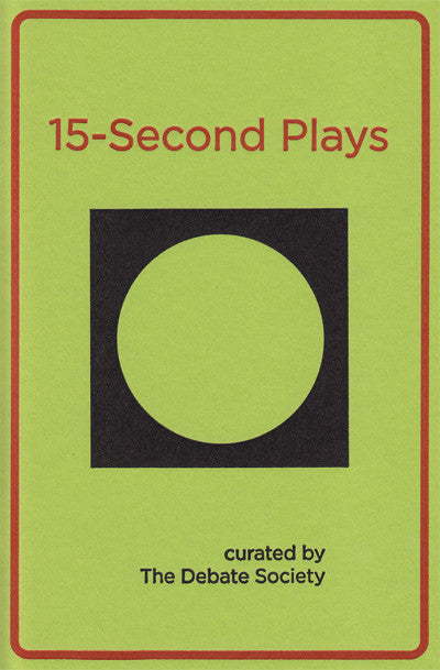 15-SECOND PLAYS by The Debate Society