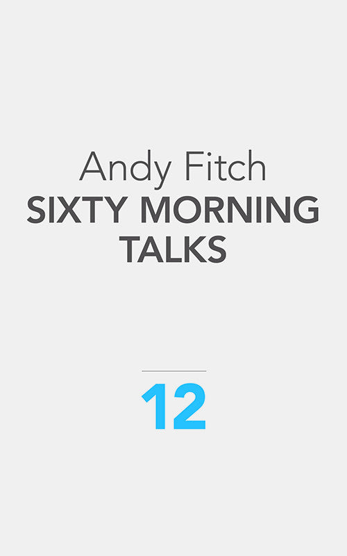 SIXTY MORNING TALKS by Andy Fitch