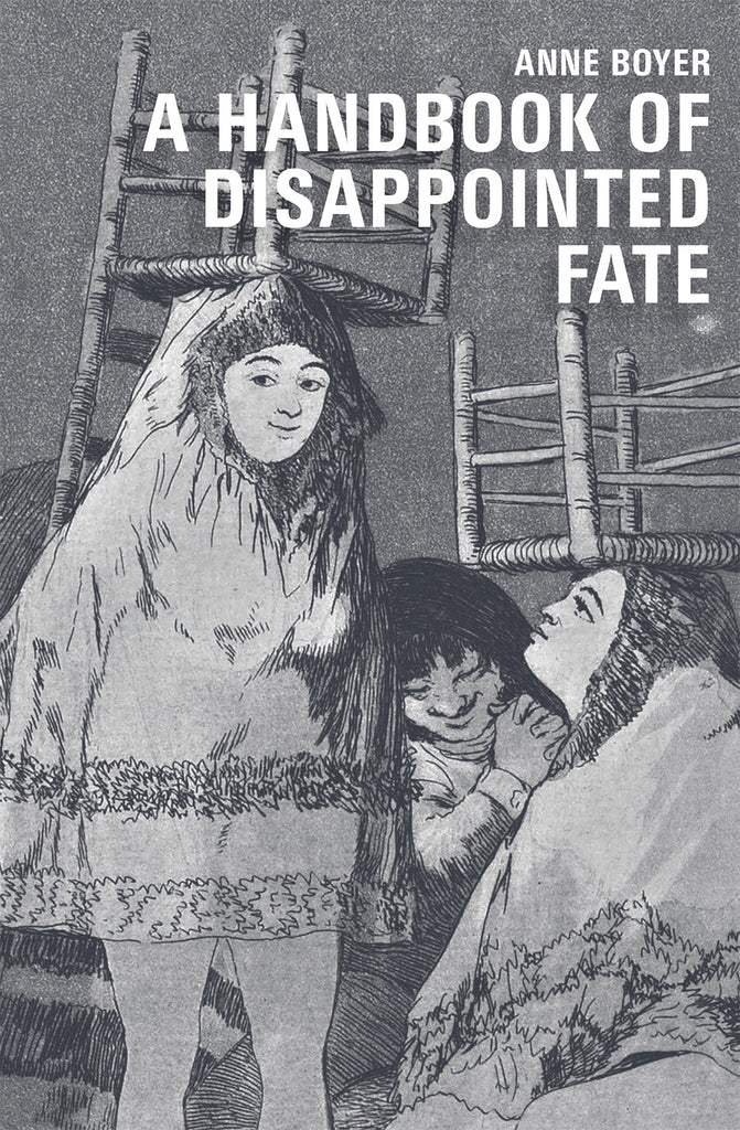 A HANDBOOK OF DISAPPOINTED FATE by Anne Boyer