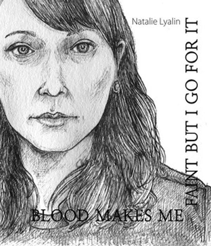 BLOOD MAKES ME FAINT BUT I GO FOR IT by Natalie Lyalin