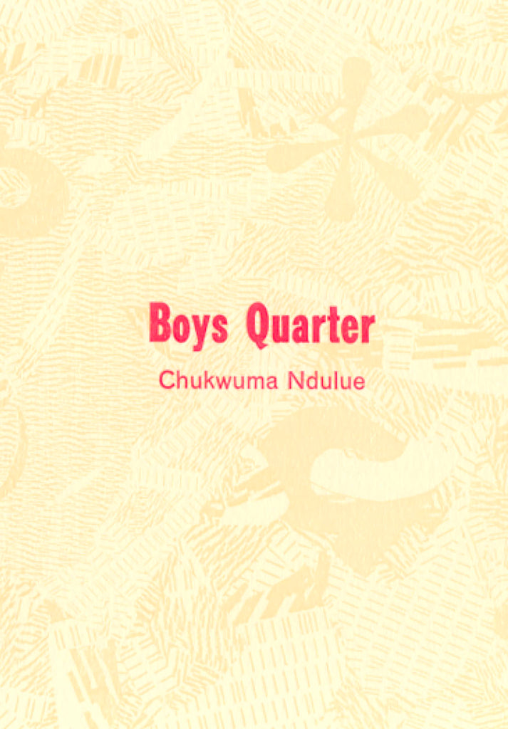 BOYS QUARTER by Chukwuma Ndulue