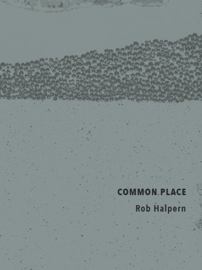 COMMON PLACE by Rob Halpern