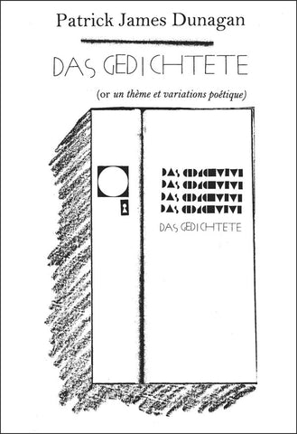 DAS GEDICHTETE by Patrick James Dunagan